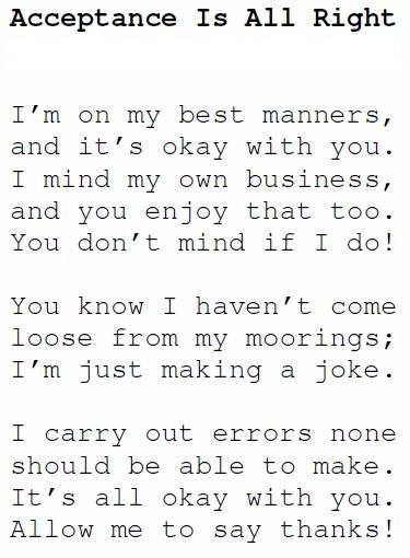 I'm on my best manners, and it's okay with you. I mind my own business, and you enjoy that too. You don't mind if I do! You know I haven't come loose from my moorings; I'm just making a joke. I carry out errors none should be able to make. It's all okay with you. Allow me to say thanks!