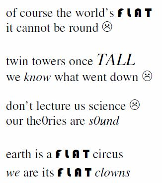 of course the world's F L A T it cannot be round twin towers once TALL we know what went down don't lecture us science our the0ries are s0und earth is a F L A T circus we are its F L A T clowns